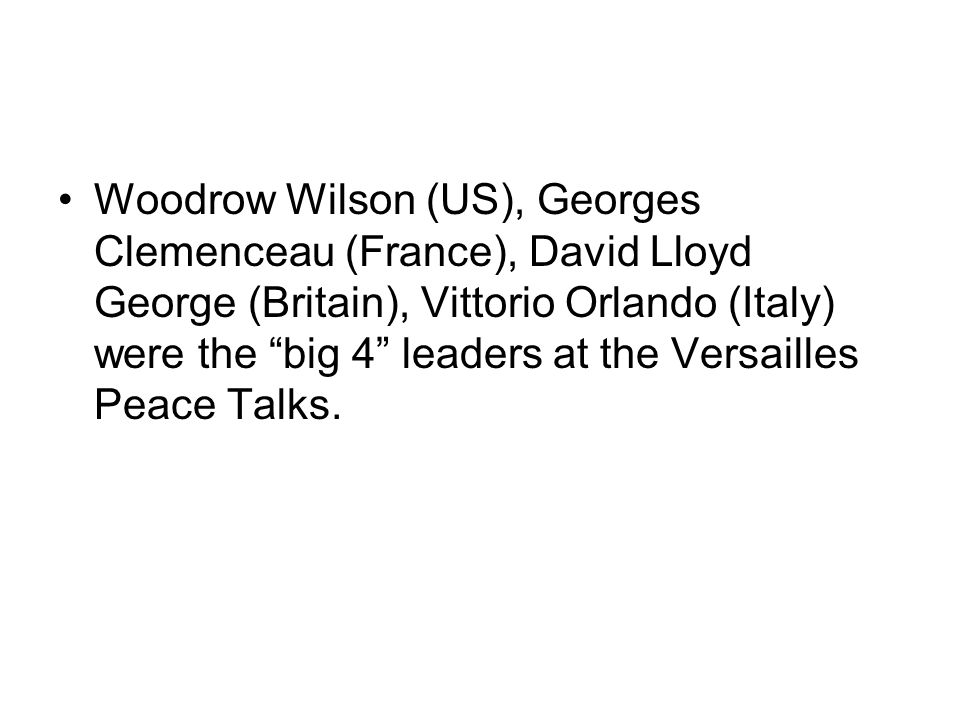 Woodrow Wilson (US), Georges Clemenceau (France), David Lloyd George (Britain), Vittorio Orlando (Italy) were the big 4 leaders at the Versailles Peace Talks.