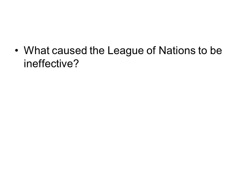 What caused the League of Nations to be ineffective