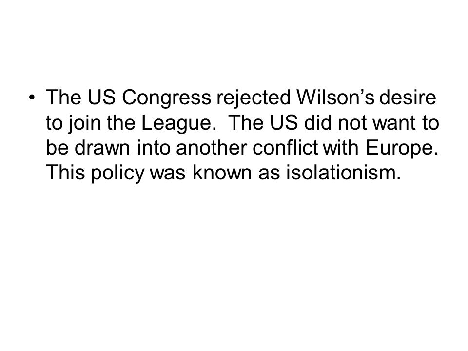 The US Congress rejected Wilson's desire to join the League