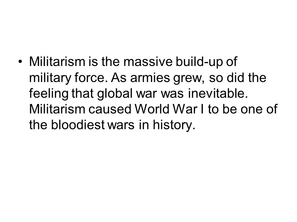 Militarism is the massive build-up of military force