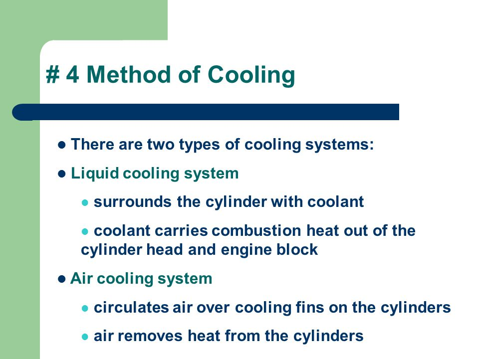 # 4 Method of Cooling There are two types of cooling systems: