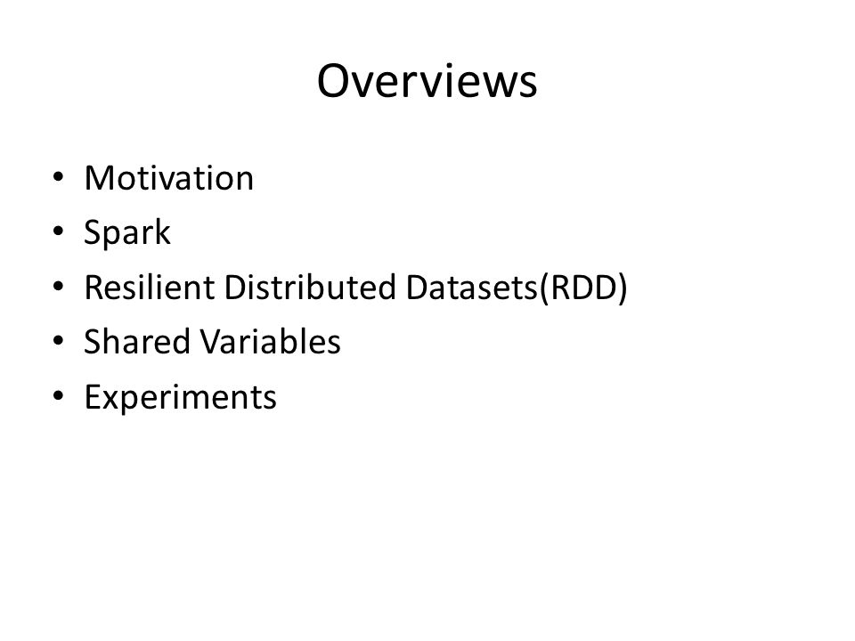 Overviews Motivation Spark Resilient Distributed Datasets(RDD)