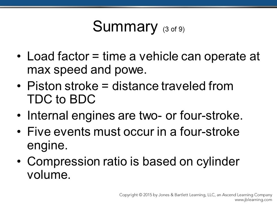 Summary (3 of 9) Load factor = time a vehicle can operate at max speed and powe. Piston stroke = distance traveled from TDC to BDC.