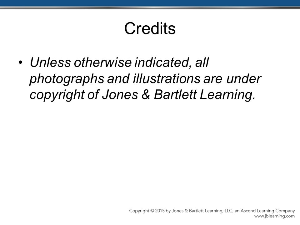 Credits Unless otherwise indicated, all photographs and illustrations are under copyright of Jones & Bartlett Learning.