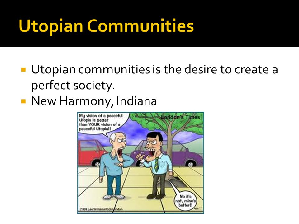 Utopian Communities Utopian communities is the desire to create a perfect society.