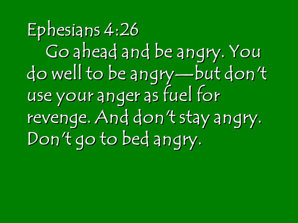Ephesians 426 Go Ahead And Be Angry You Do Well To Be Angrybut