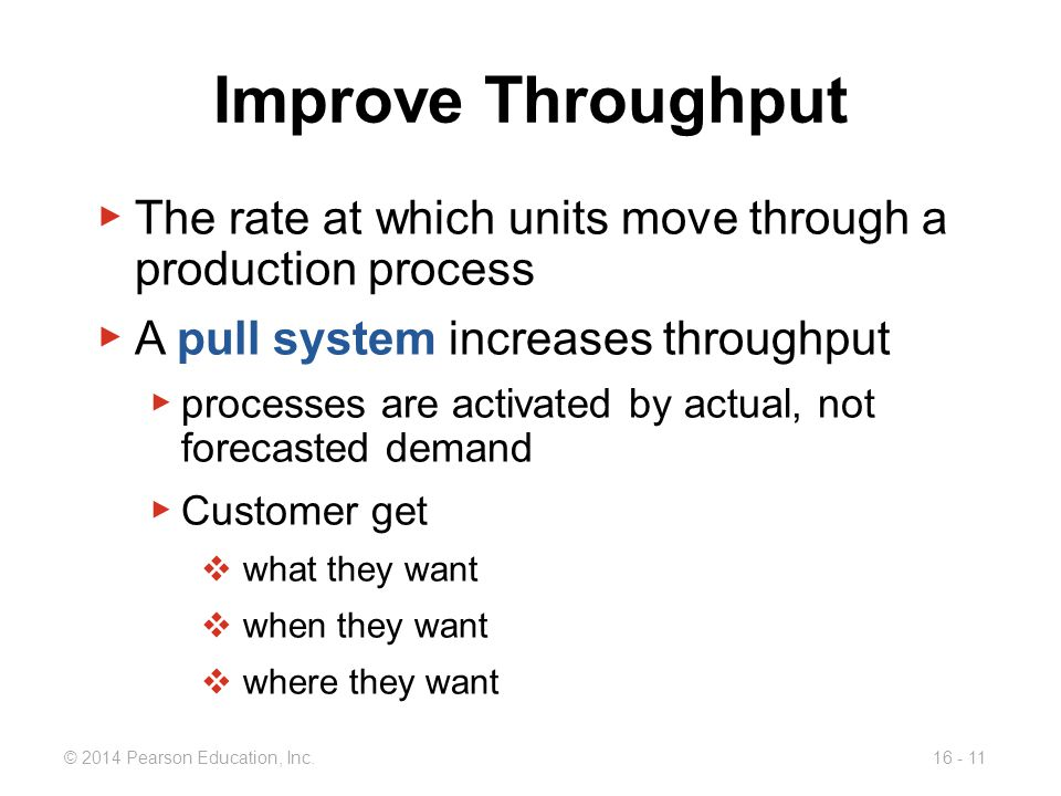 Improve Throughput The rate at which units move through a production process. A pull system increases throughput.