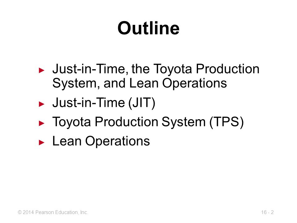 Outline Just-in-Time, the Toyota Production System, and Lean Operations. Just-in-Time (JIT) Toyota Production System (TPS)