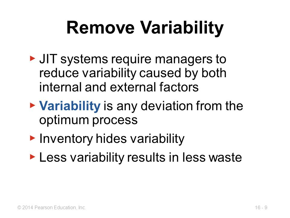 Remove Variability JIT systems require managers to reduce variability caused by both internal and external factors.