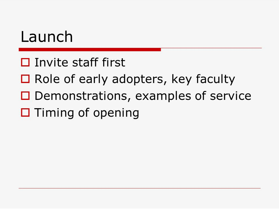 Launch Invite staff first Role of early adopters, key faculty