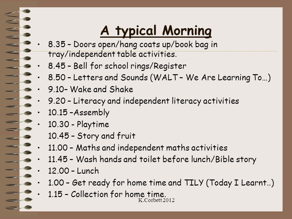 A typical Morning 8.35 – Doors open/hang coats up/book bag in tray/independent table activities – Bell for school rings/Register.