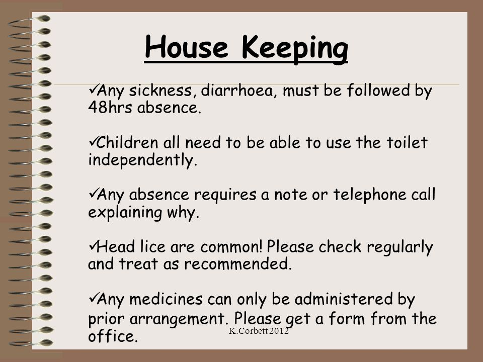House Keeping Any sickness, diarrhoea, must be followed by 48hrs absence. Children all need to be able to use the toilet independently.