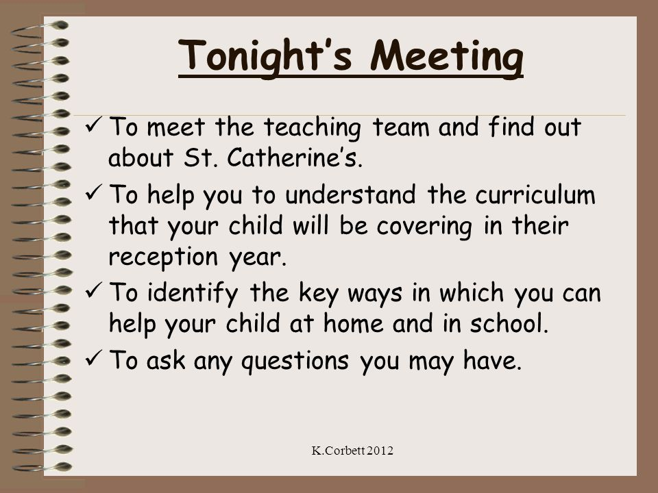Tonight's Meeting To meet the teaching team and find out about St. Catherine's.