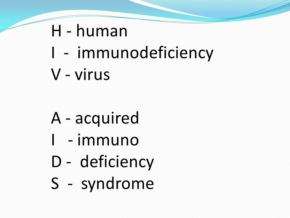 H - human. I - immunodeficiency. V - virus. A - acquired. I - immuno