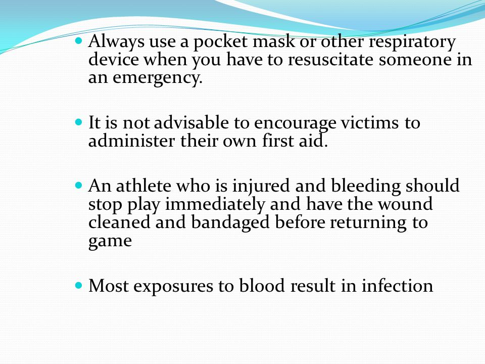 Always use a pocket mask or other respiratory device when you have to resuscitate someone in an emergency.