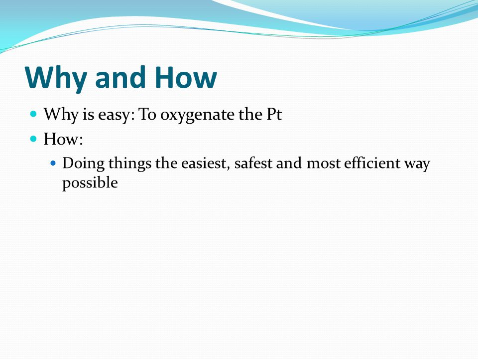 Why and How Why is easy: To oxygenate the Pt How:
