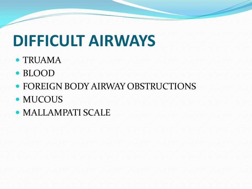 DIFFICULT AIRWAYS TRUAMA BLOOD FOREIGN BODY AIRWAY OBSTRUCTIONS MUCOUS