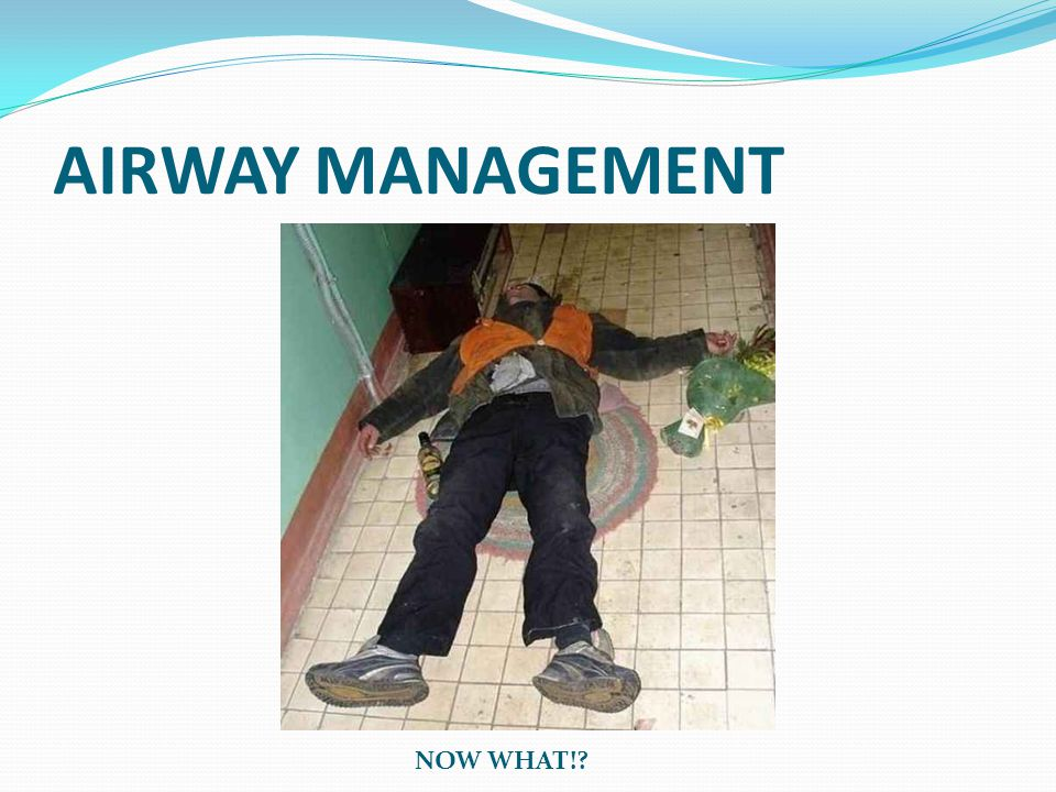 AIRWAY MANAGEMENT NOW WHAT!