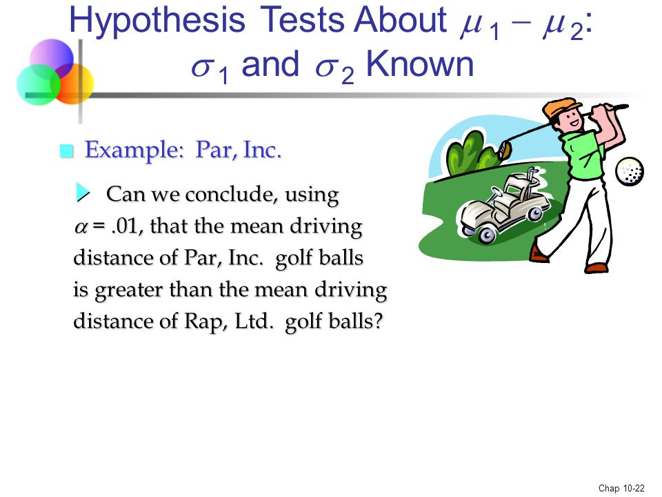 Hypothesis Tests About m 1 - m 2: s 1 and s 2 Known