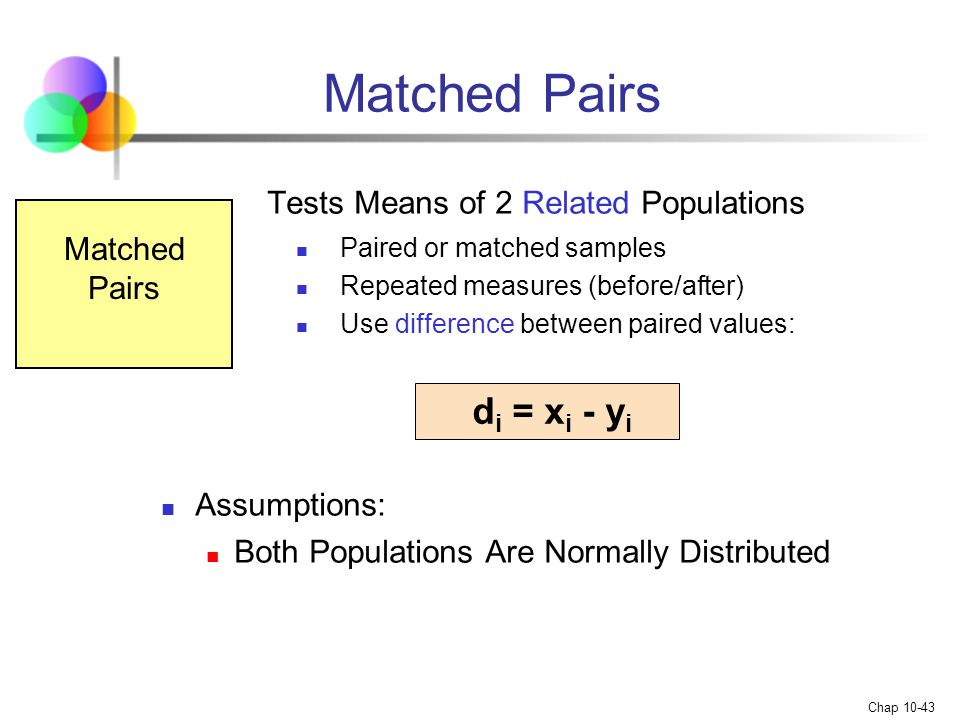 Matched Pairs Tests Means of 2 Related Populations di = xi - yi