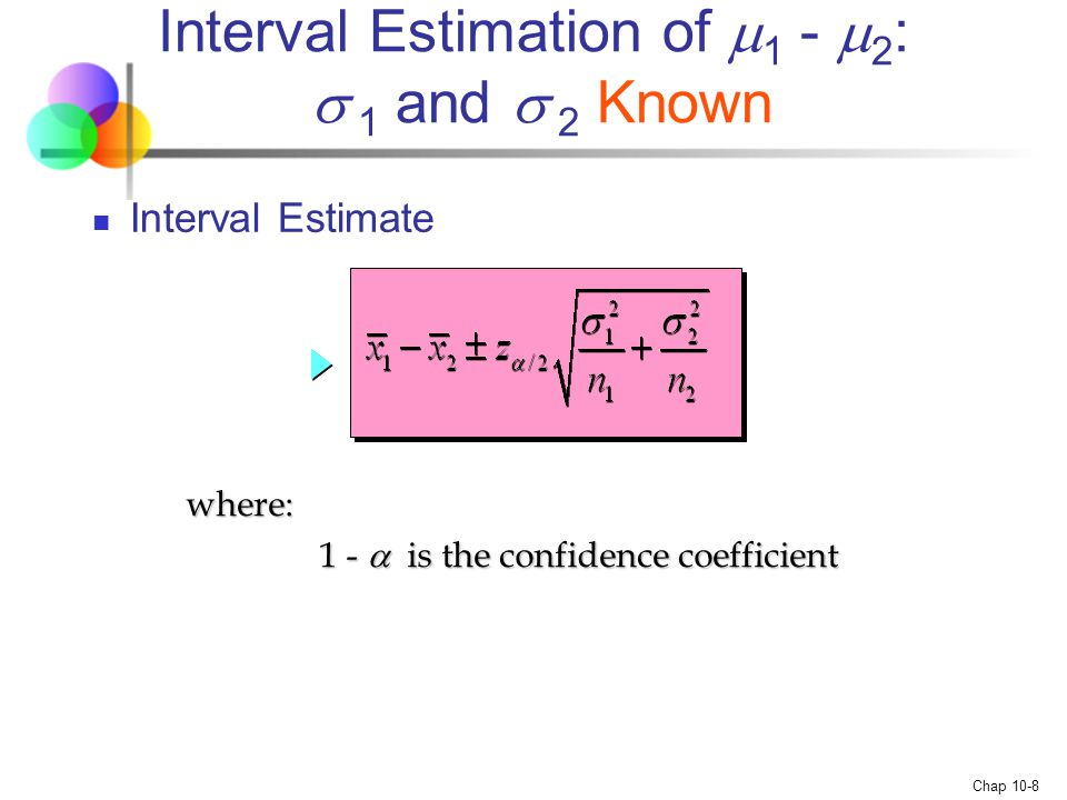 Interval Estimation of 1 - 2: s 1 and s 2 Known