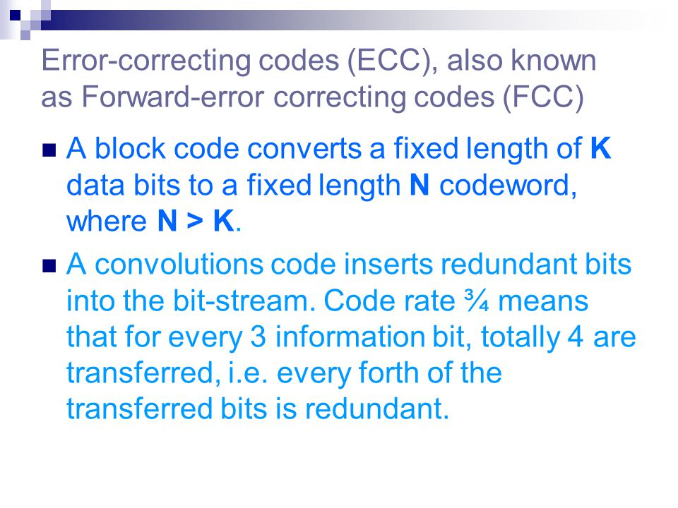 Error-correcting codes (ECC), also known as Forward-error correcting codes (FCC)
