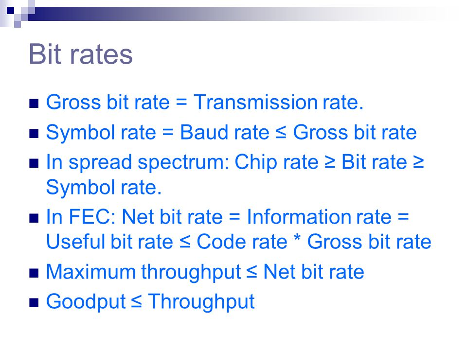 Bit rates Gross bit rate = Transmission rate.
