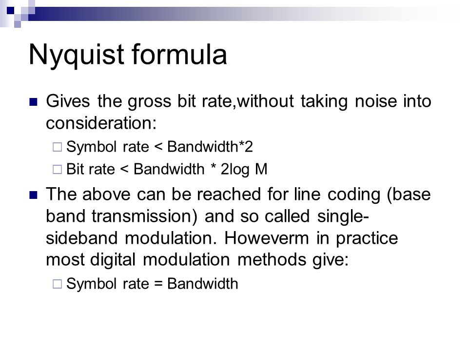 Nyquist formula Gives the gross bit rate,without taking noise into consideration: Symbol rate < Bandwidth*2.