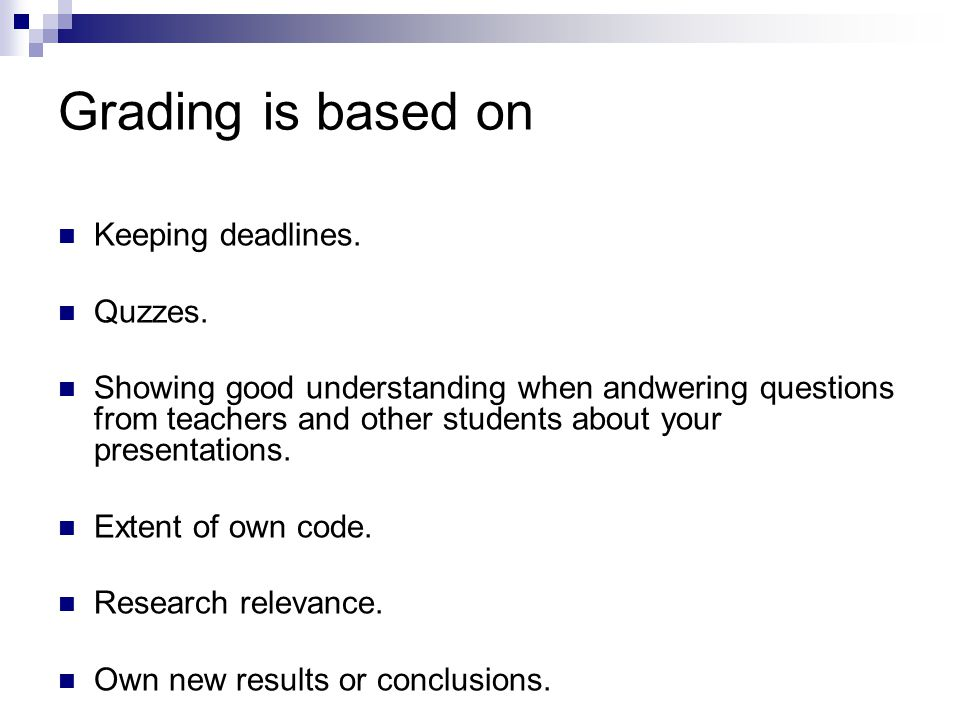 Grading is based on Keeping deadlines. Quzzes.