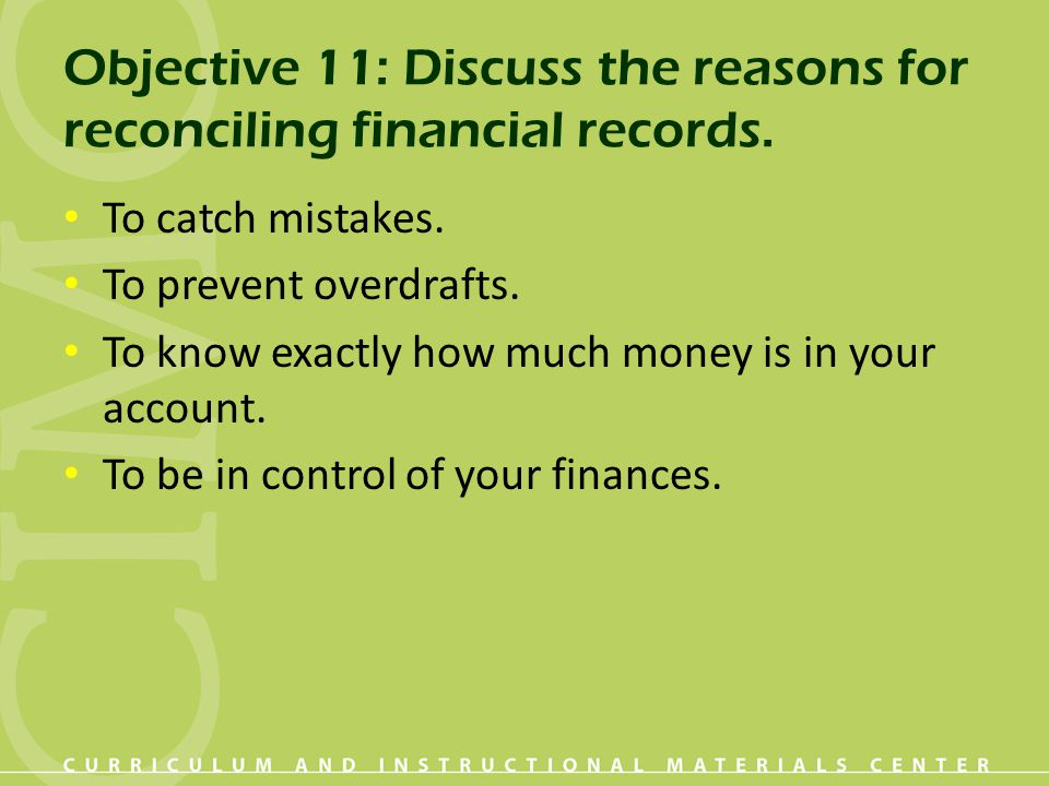 Objective 11: Discuss the reasons for reconciling financial records.