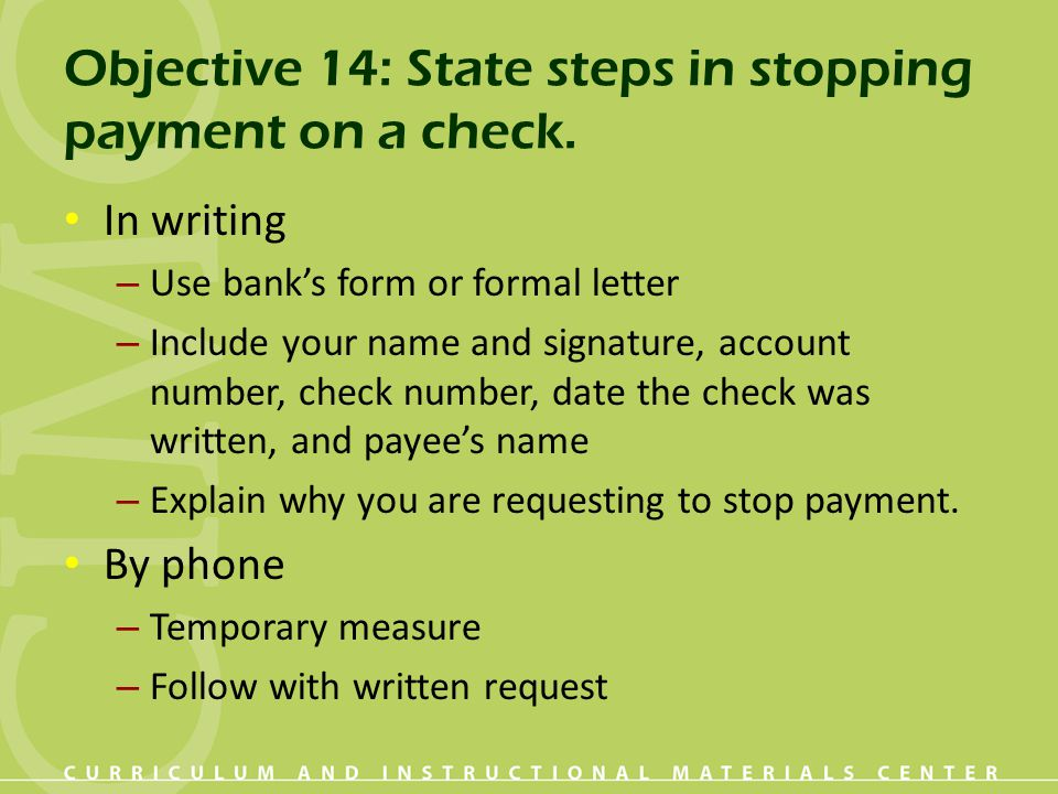 Objective 14: State steps in stopping payment on a check.