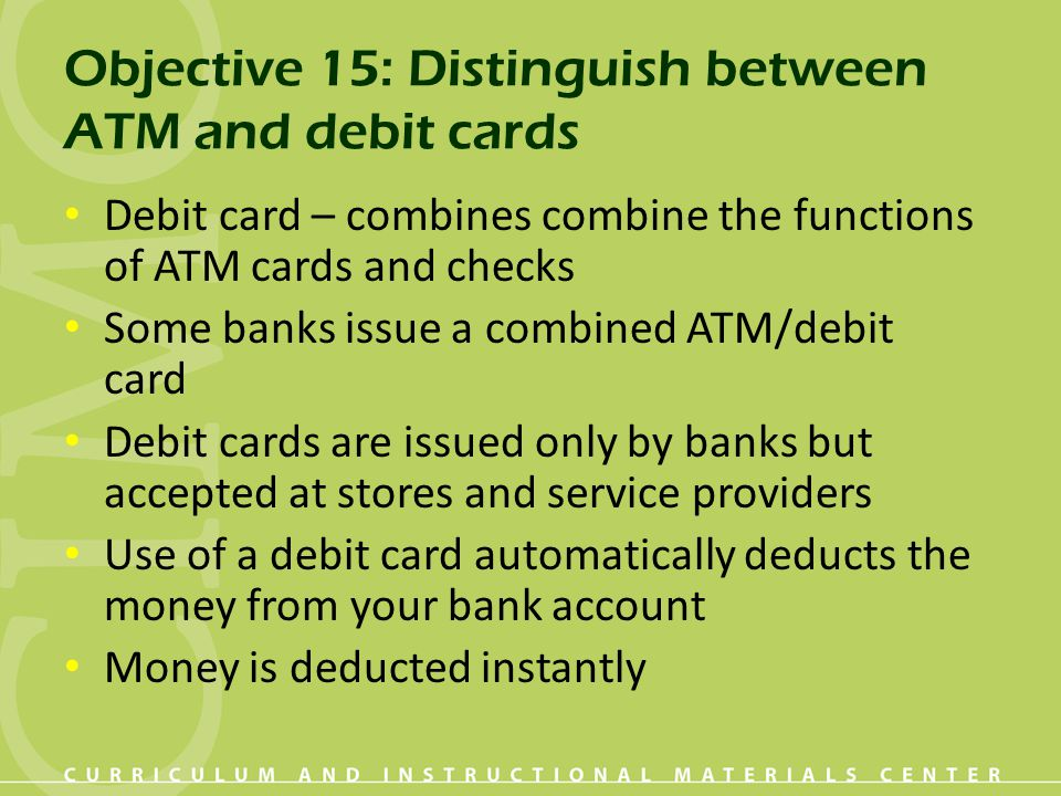 Objective 15: Distinguish between ATM and debit cards