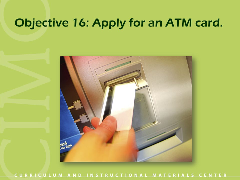 Objective 16: Apply for an ATM card.