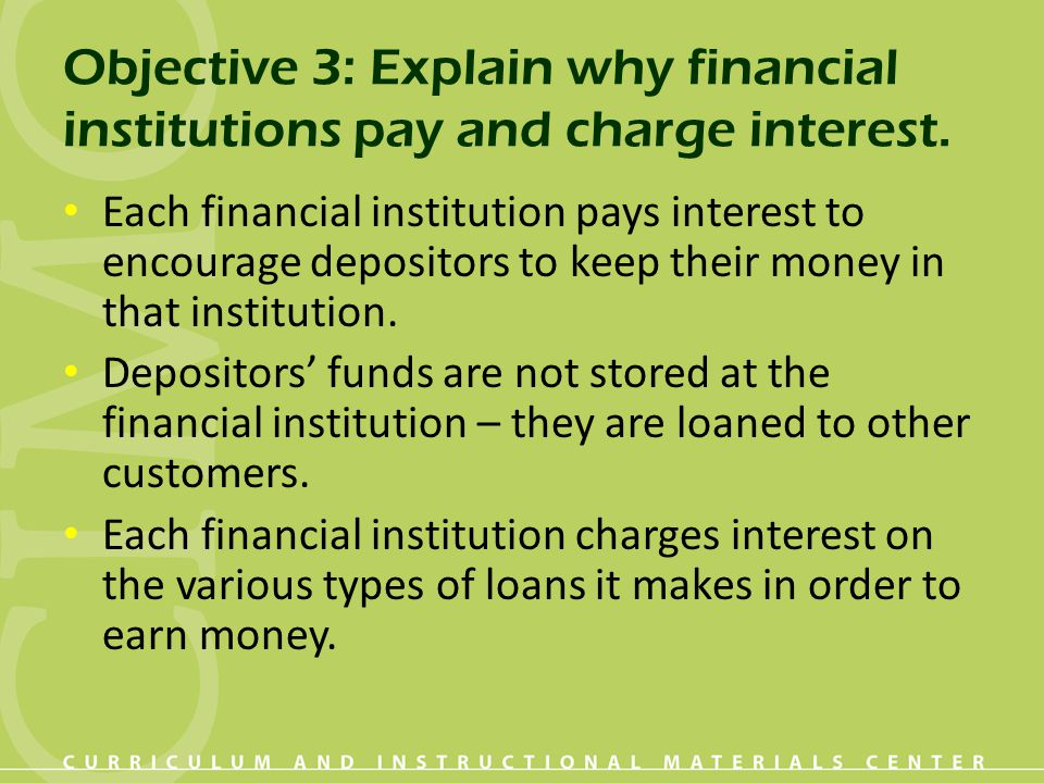 Objective 3: Explain why financial institutions pay and charge interest.