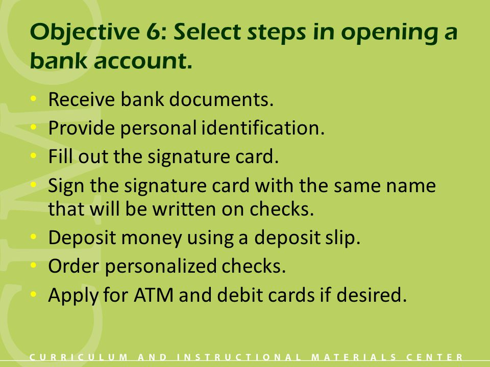 Objective 6: Select steps in opening a bank account.