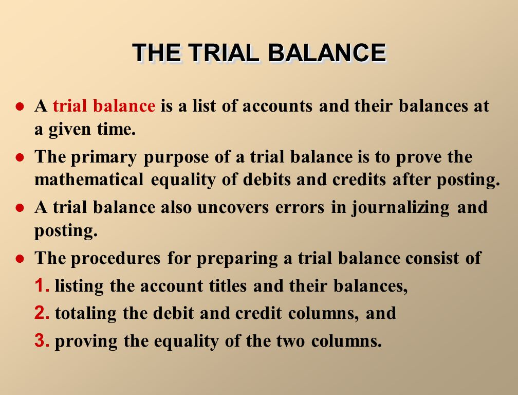 THE TRIAL BALANCE A trial balance is a list of accounts and their balances at a given time.