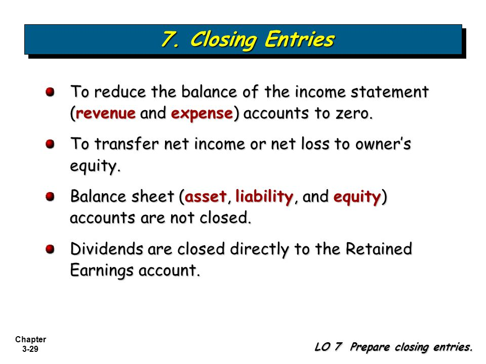 7. Closing Entries To reduce the balance of the income statement (revenue and expense) accounts to zero.