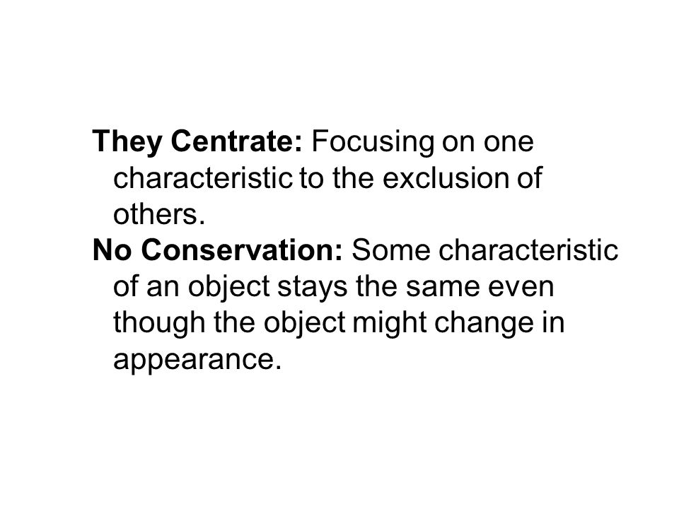 They Centrate: Focusing on one characteristic to the exclusion of others.