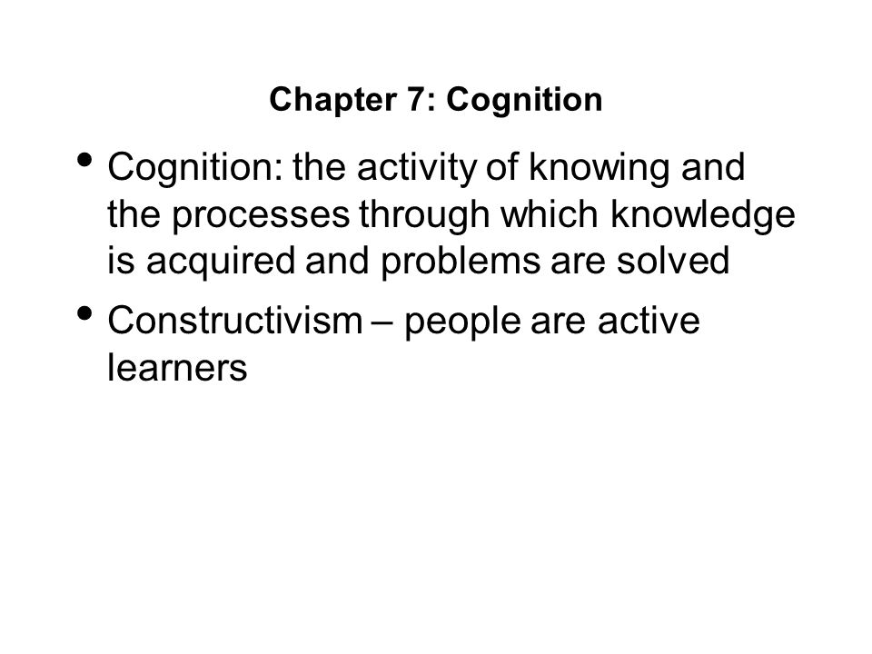 Constructivism – people are active learners