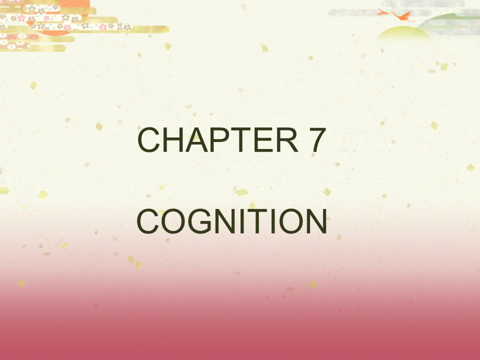 CHAPTER 7 COGNITION