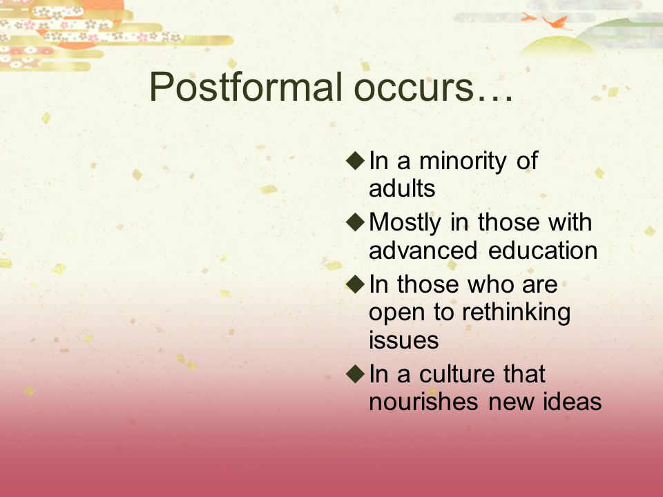 Postformal occurs… In a minority of adults