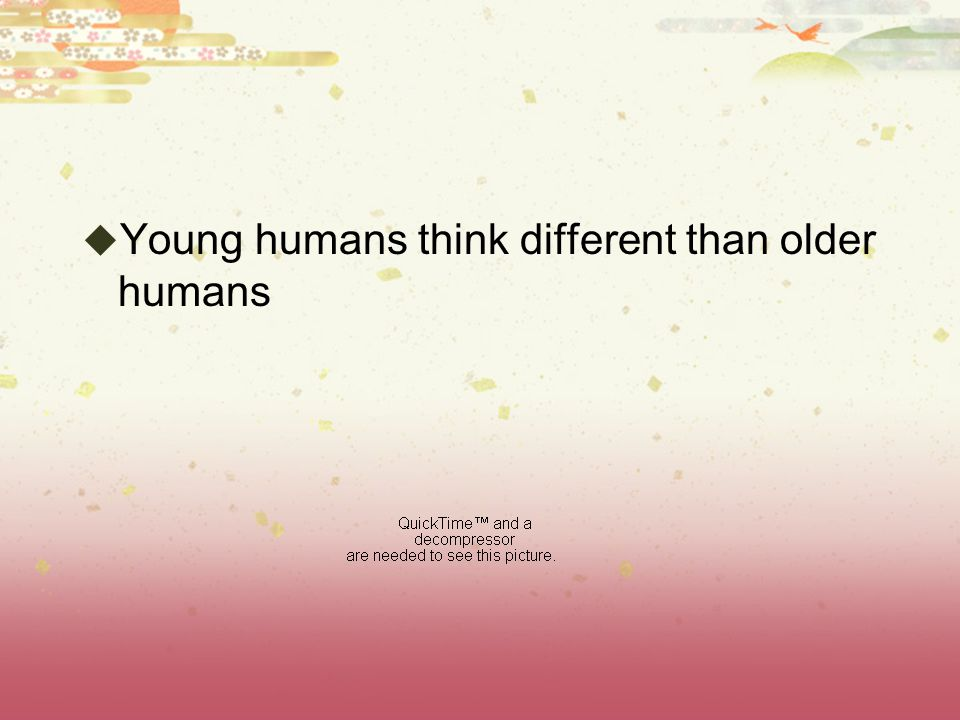 Young humans think different than older humans