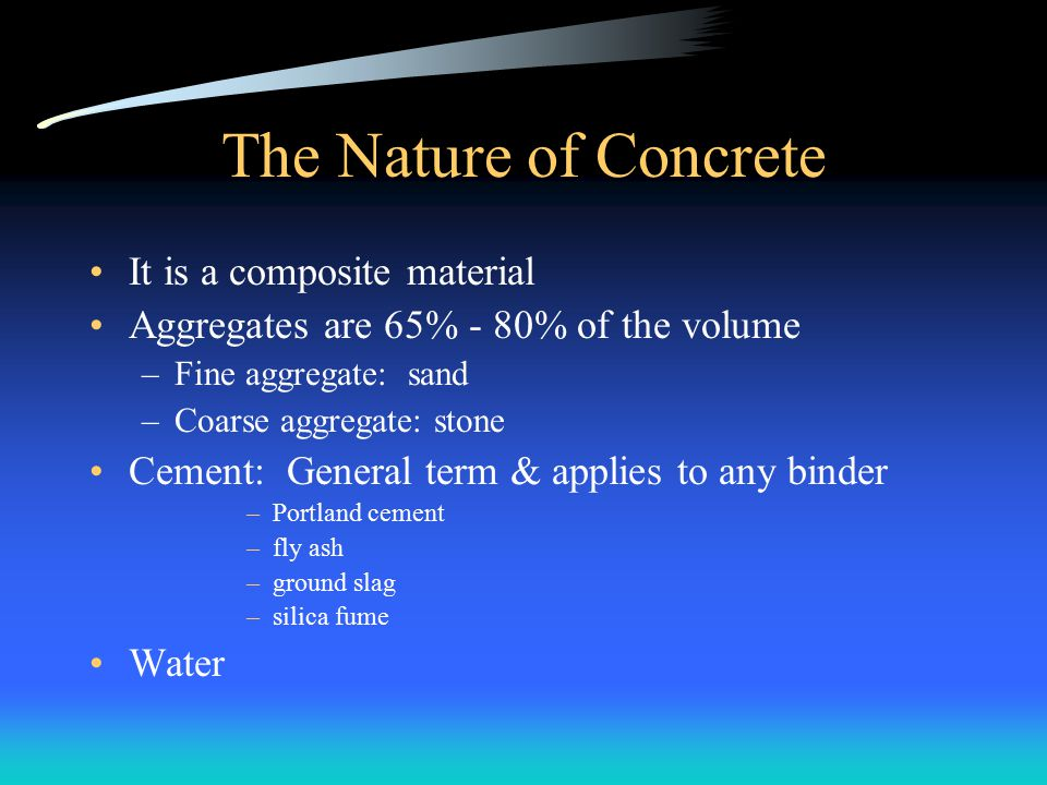 The Nature of Concrete It is a composite material