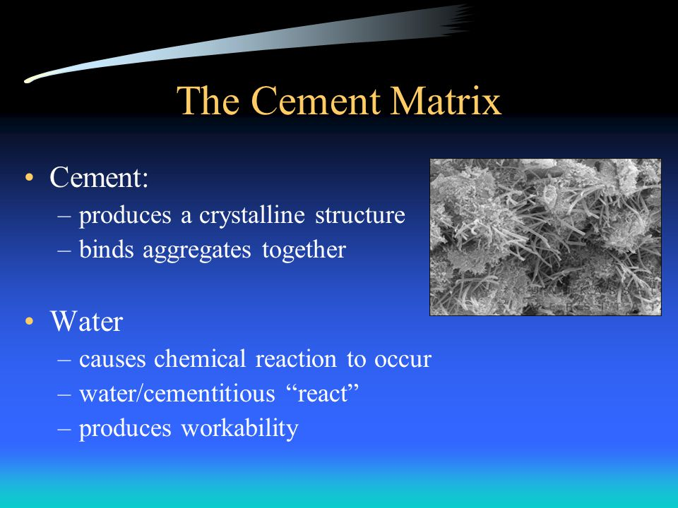 The Cement Matrix Cement: Water produces a crystalline structure