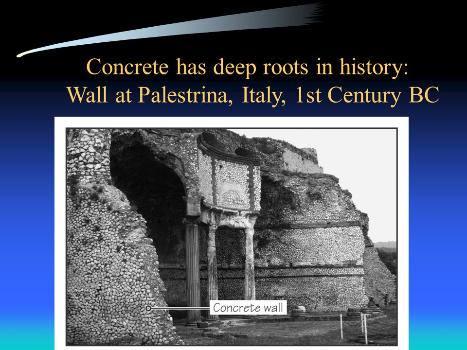Concrete has deep roots in history: Wall at Palestrina, Italy, 1st Century BC