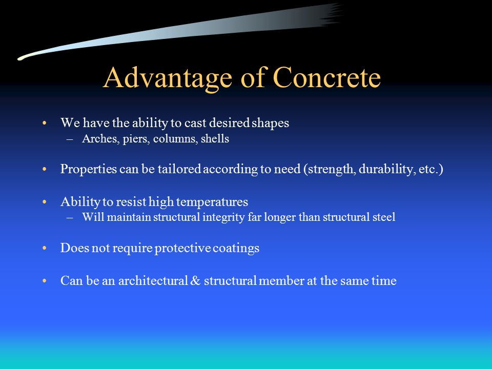 Advantage of Concrete We have the ability to cast desired shapes