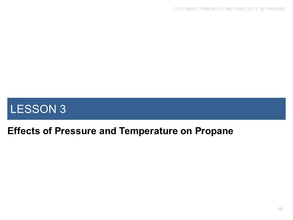 LESSON 3 Effects of Pressure and Temperature on Propane 15