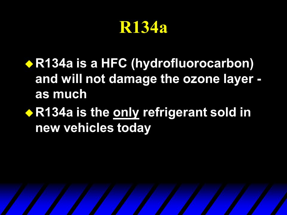 R134a R134a is a HFC (hydrofluorocarbon) and will not damage the ozone layer - as much.