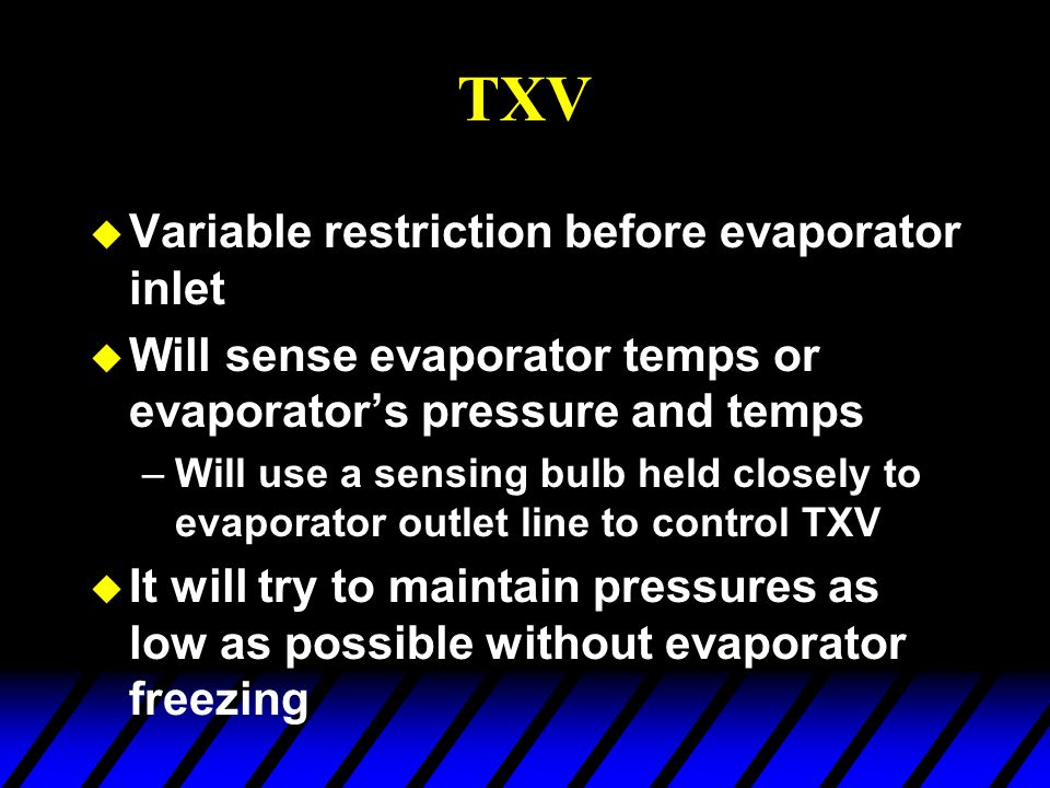 TXV Variable restriction before evaporator inlet