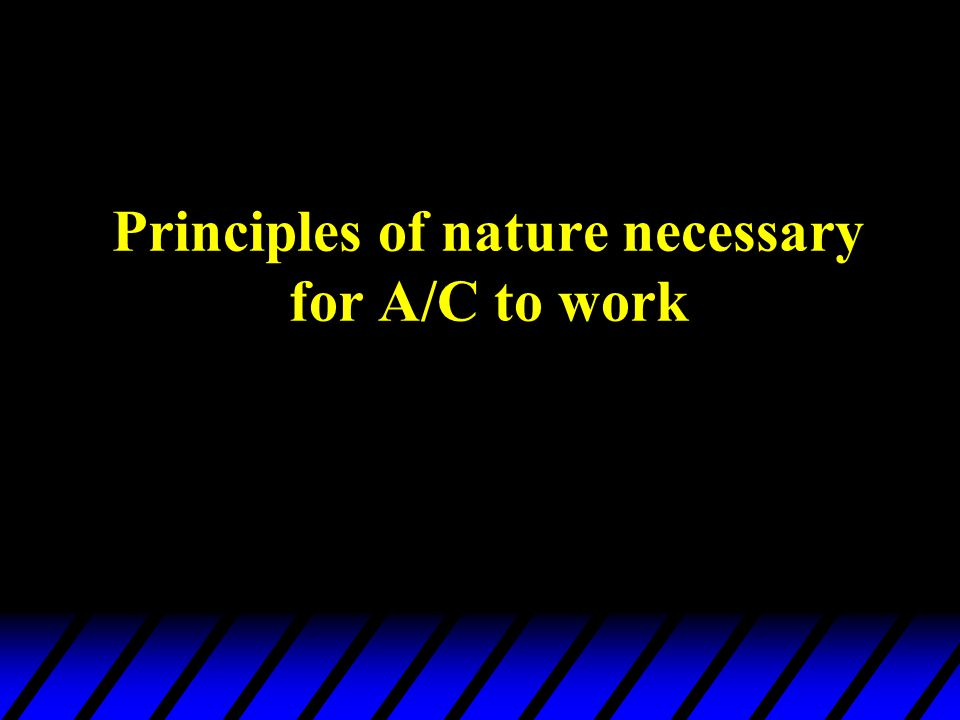 Principles of nature necessary for A/C to work